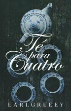 Té Para Cuatro by earlgreeey