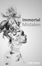 Immortal Mistakes by leahcanscience