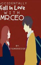 Accidentally Fall In Love With Mr.CEO by itsmeredge