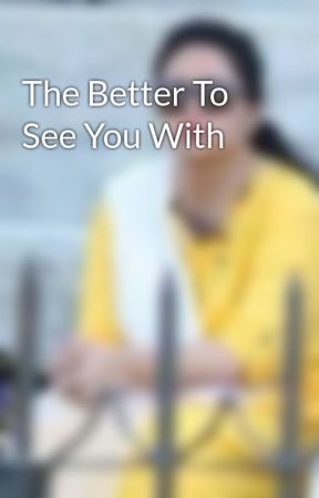 The Better To See You With by MiduHadi