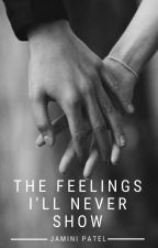 The Feelings I'll Never Show | ✓ by jamini_patel