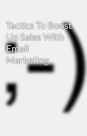 Tactics To Boost Up Sales With Email Marketing by mwilliamsdell