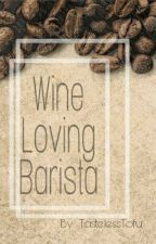 Wine Loving Barista by TastelessTofu