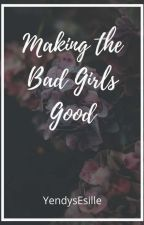 Making the Bad Girls Good by YendysEsille
