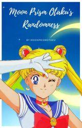 MoonPrismOtaku's Randomness by MoonPrismOtaku