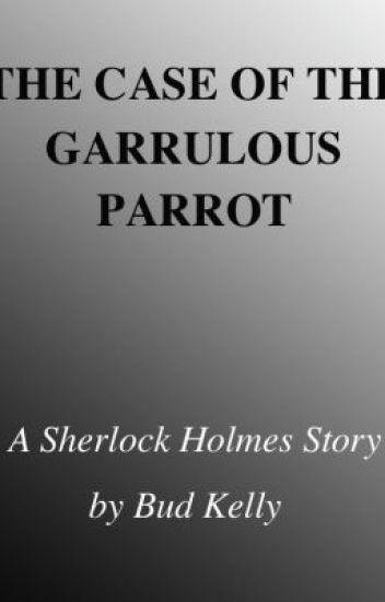 The Case of the Garrulous Parrot