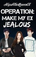 Operation: Make My Ex Jealous (On-going) by AlysaTheQueen07