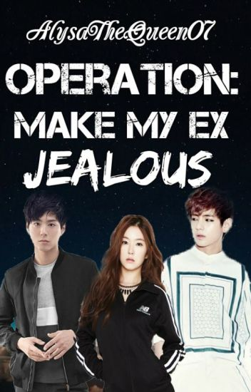 Operation: Make My Ex Jealous (ON GOING)