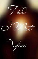 Till I Met You by Zeveign07