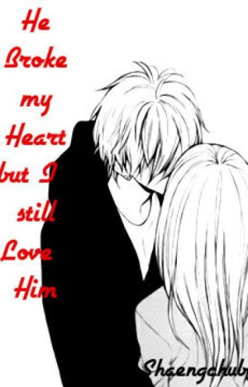 He Broke My Heart But I Still Love Him Shane Mar Gevera Wattpad