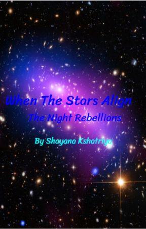 When the Stars Align - The Night Rebellions - Book 1 by DiamondQueen1011
