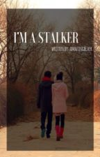 I'm A Stalker(One Shot) by _amazingblack