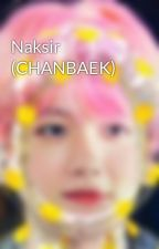 Naksir (CHANBAEK) by sri_pcybbh