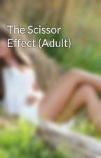 The Scissor Effect (Adult) by JuicyCutie07