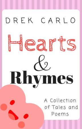 Hearts & Rhymes : A Collection of Tales and Poems by DrekCarlo