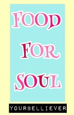 FOOD for SOUL by BELLthebeliever