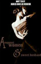 Arrogant WOMEN and Sweet HUSBAND by Nes1008