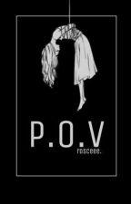P.O.V by rosceee