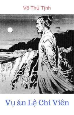 Đọc truyện Vụ án Lệ Chi Viên - Võ Thủ Tịnh