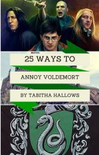 50 ways to annoy voldemort by ohmygoth1807