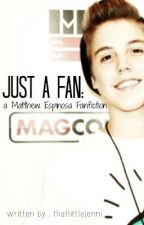 Just A Fan: a Matthew Espinosa Fanfiction by thatlittlejenni