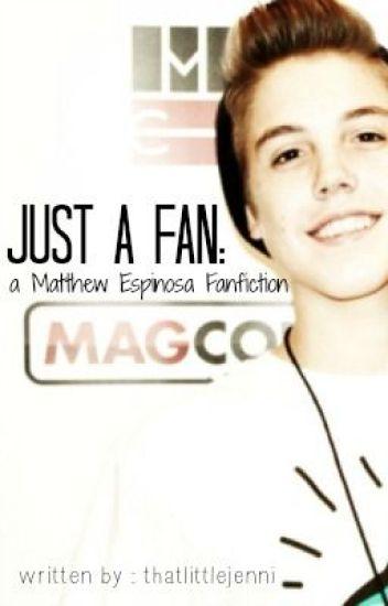 Just A Fan: a Matthew Espinosa Fanfiction