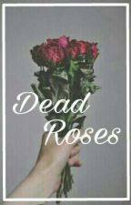 Dead Roses. •L.S• by Dxrk_Lxrrie_S
