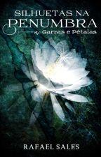 Garras e Pétalas - 5° Conto da Série Silhuetas na Penumbra by RafaelSales