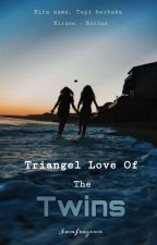 TRIANGEL LOVE OF THE TWINS [Tahap REVISI] by Iamfrozenn