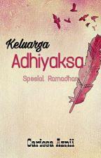 Keluarga Adhiyaksa (Spesial Ramadhan) by Carissa94
