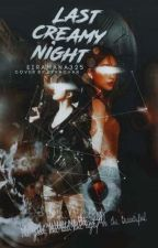 Last Creamy Night [Regrets: A Night of Pleasure] by Eiramana325