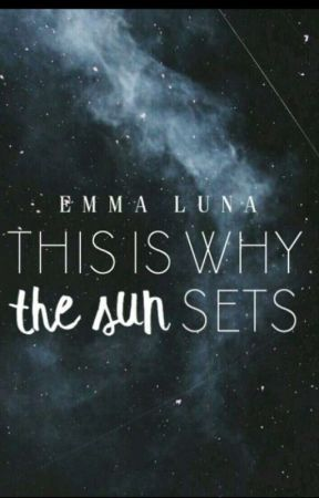 This Is Why The Sun Sets by Emma_Luna