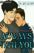 Always With You - (Malec) by YresMaryane