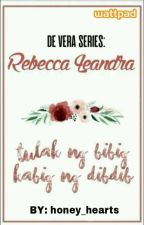 Tulak Ng Bibig, Kabig Ng Dibdib (De Vera Series: Rebecca Leandra) by honey_hearts