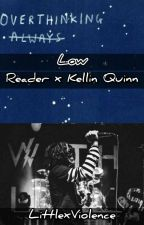 ✔💔Low ~ Kellin Quinn X Reader💞 by Mystery_Embers