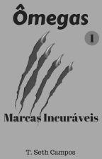 Ômegas - Marcas Incuráveis by SethCampos