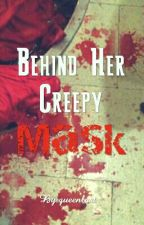 Behind Her Creepy Mask 'On Going' by queenlast
