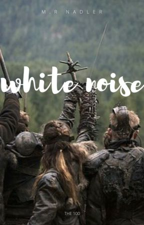 ▶ WHITE NOISE ⭐ THE 100 by jusdreinjusdaun_
