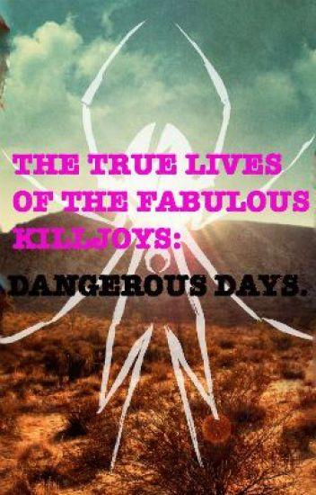 THE TRUE LIVES OF THE FABULOUS KILLJOYS : DANGEROUS DAYS.