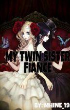 My Twin Sister Fiance #Wattys2017 by mhine_195