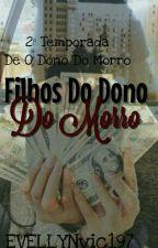 Filhos Do Dono Do Morro (Revisando) by EVELLYNvic197