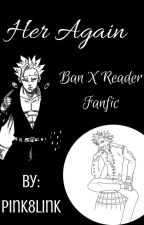 Her Again Ban x Reader by Pink8Link