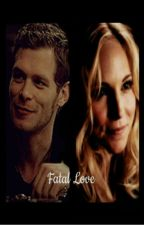 Fatal Love ~ Klaroline by ChaMikaelson