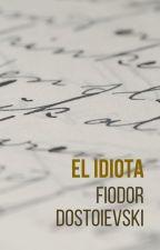 El Idiota. Fiódor Dostoievski by SongForaWriter