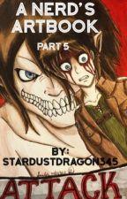 A Nerd's Artbook: Part Five by Stardustdragon345