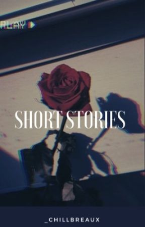 short stories. by _chillbreaux