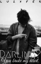 Darling? You broke my Heart by Luzxfer
