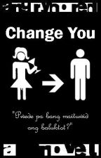 Change You by angrybored