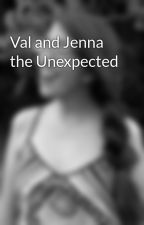 Val and Jenna the Unexpected  by JordynTroutman