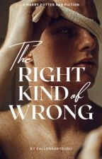 The Right Kind of Wrong (HP fan fiction) by fallenbabybubu